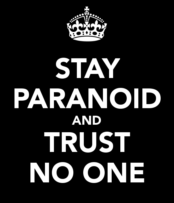 stay paranoid and trust no one